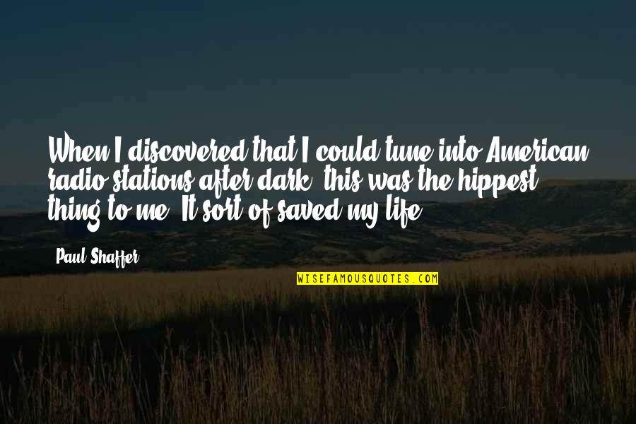 Saved Life Quotes By Paul Shaffer: When I discovered that I could tune into