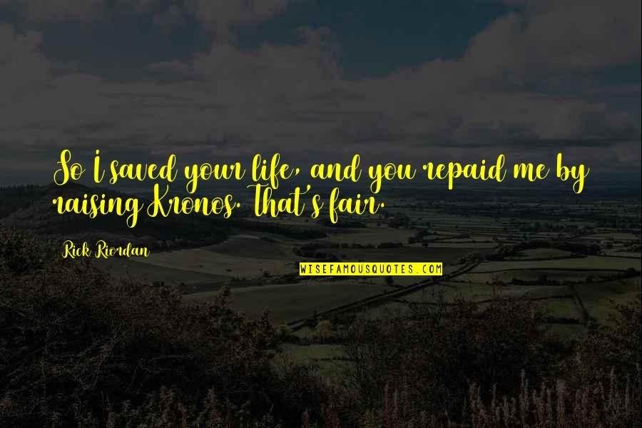Saved Life Quotes By Rick Riordan: So I saved your life, and you repaid