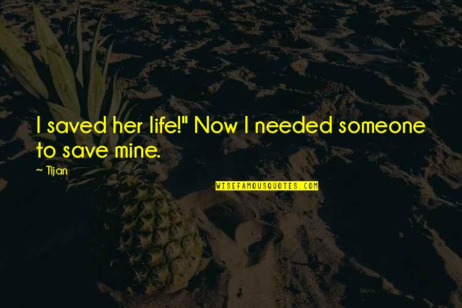 """Saved Life Quotes By Tijan: I saved her life!"""" Now I needed someone"""
