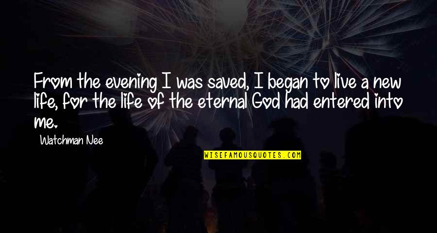 Saved Life Quotes By Watchman Nee: From the evening I was saved, I began