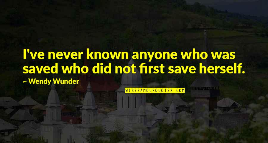 Saved Life Quotes By Wendy Wunder: I've never known anyone who was saved who