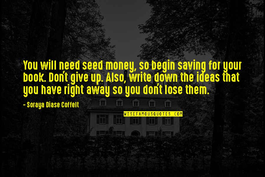 Saving Money For Future Quotes By Soraya Diase Coffelt: You will need seed money, so begin saving