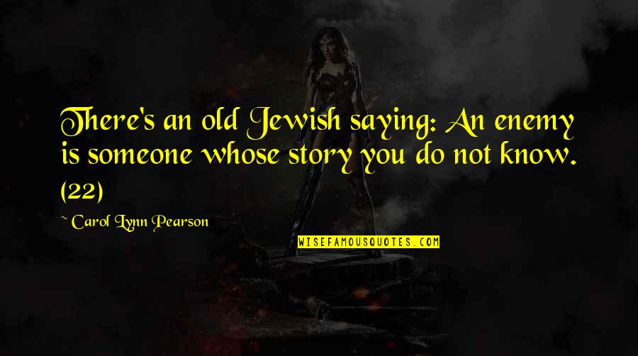 Saving Money For Retirement Quotes By Carol Lynn Pearson: There's an old Jewish saying: An enemy is