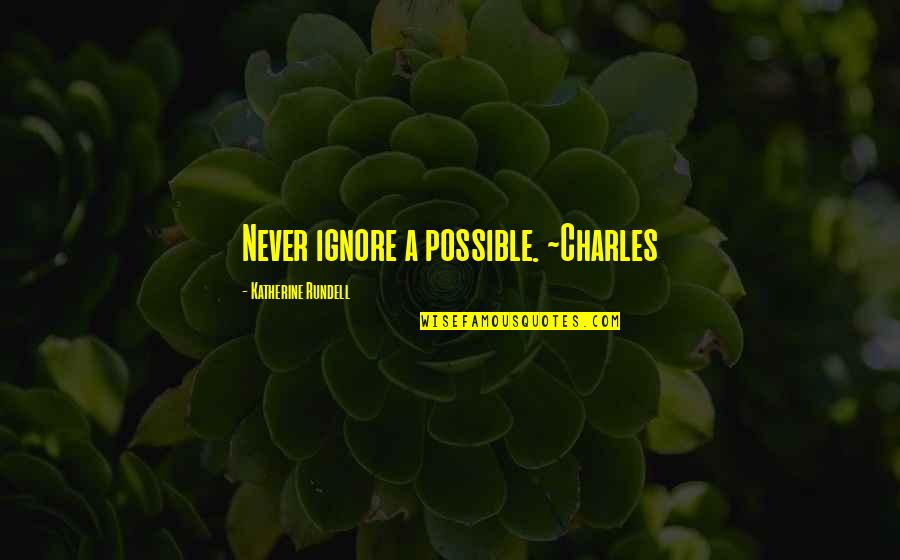 Saving Money For Retirement Quotes By Katherine Rundell: Never ignore a possible. ~Charles