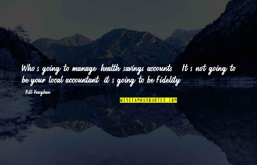 Savings Accounts Quotes By Bill Vaughan: Who's going to manage (health savings accounts)?. It's