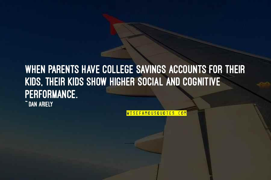 Savings Accounts Quotes By Dan Ariely: When parents have college savings accounts for their