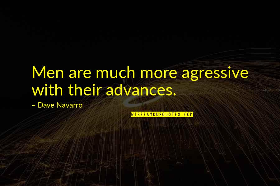 Savings Accounts Quotes By Dave Navarro: Men are much more agressive with their advances.