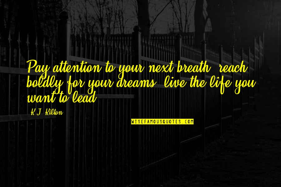 Savings Accounts Quotes By K.J. Kilton: Pay attention to your next breath, reach boldly