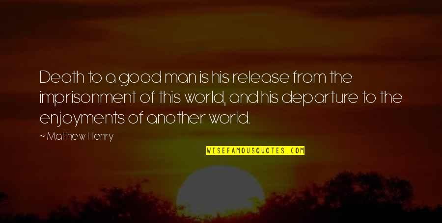 Savings Accounts Quotes By Matthew Henry: Death to a good man is his release