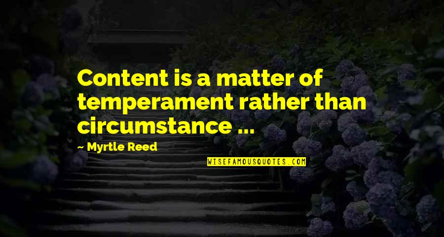 Savings Accounts Quotes By Myrtle Reed: Content is a matter of temperament rather than