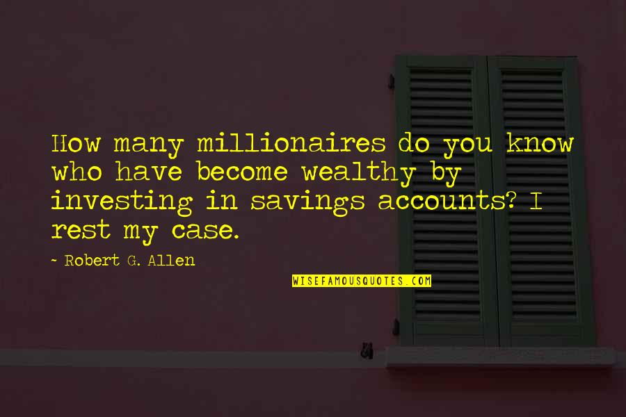 Savings Accounts Quotes By Robert G. Allen: How many millionaires do you know who have