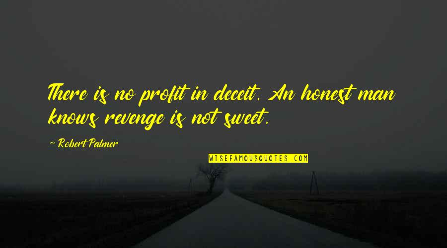 Savings Accounts Quotes By Robert Palmer: There is no profit in deceit. An honest