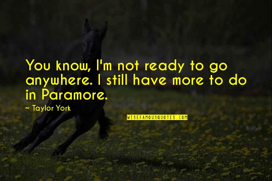 Savings Accounts Quotes By Taylor York: You know, I'm not ready to go anywhere.