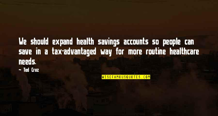 Savings Accounts Quotes By Ted Cruz: We should expand health savings accounts so people