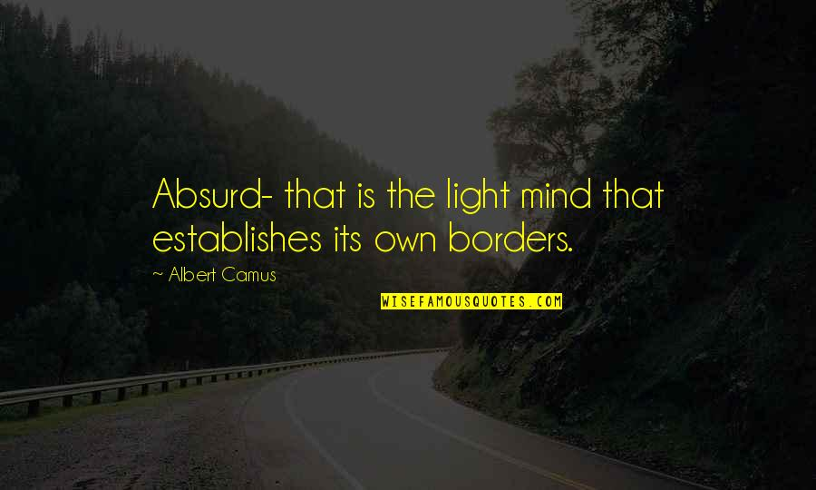 Savings Bank Life Insurance Quotes By Albert Camus: Absurd- that is the light mind that establishes