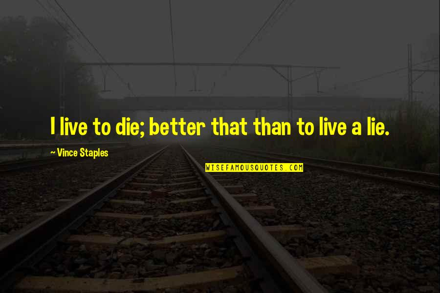 Savings Bank Life Insurance Quotes By Vince Staples: I live to die; better that than to