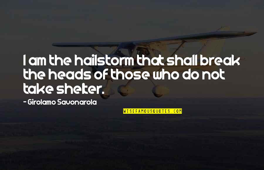 Savonarola Quotes By Girolamo Savonarola: I am the hailstorm that shall break the
