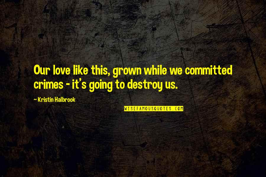 Savonarola Quotes By Kristin Halbrook: Our love like this, grown while we committed