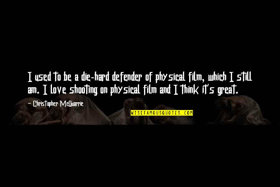 Savoring Life Quotes By Christopher McQuarrie: I used to be a die-hard defender of