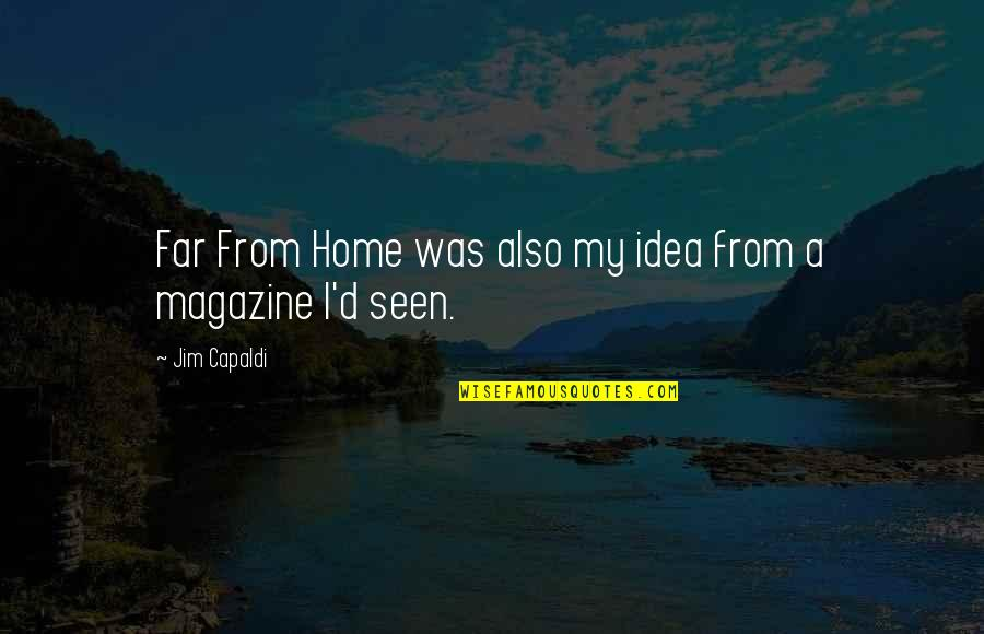 Savoring Life Quotes By Jim Capaldi: Far From Home was also my idea from
