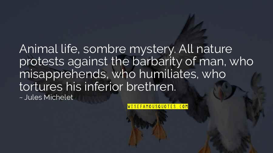 Savoring Life Quotes By Jules Michelet: Animal life, sombre mystery. All nature protests against