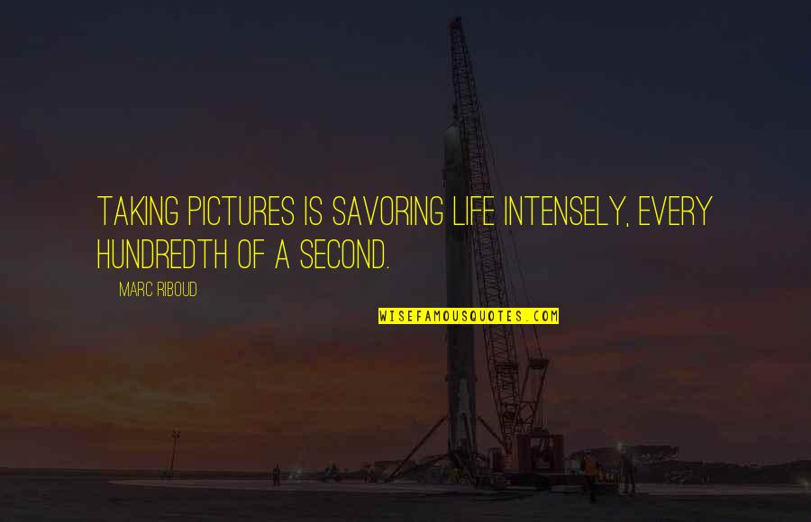 Savoring Life Quotes By Marc Riboud: Taking pictures is savoring life intensely, every hundredth