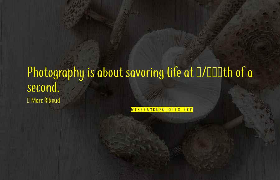 Savoring Life Quotes By Marc Riboud: Photography is about savoring life at 1/100th of