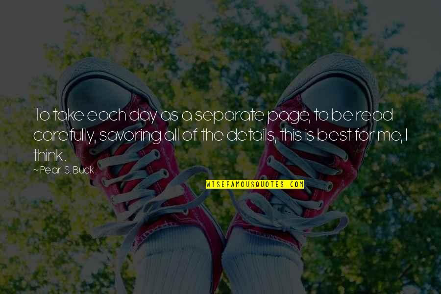 Savoring Life Quotes By Pearl S. Buck: To take each day as a separate page,