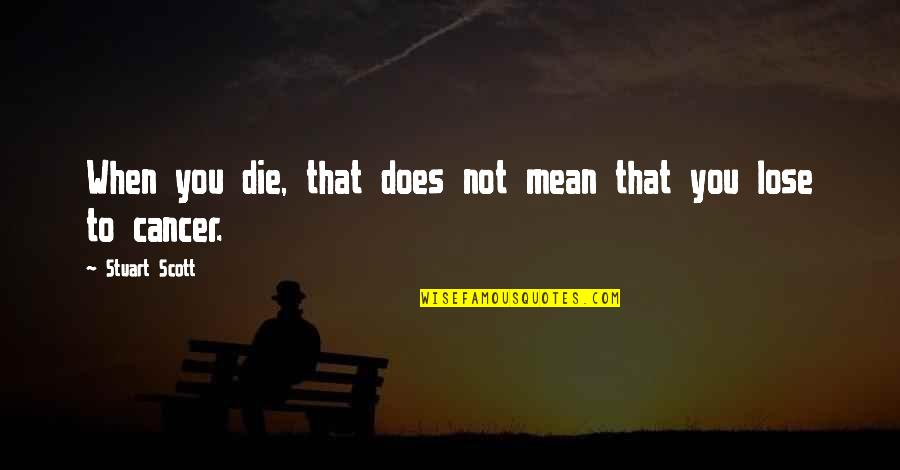 Savoring Life Quotes By Stuart Scott: When you die, that does not mean that
