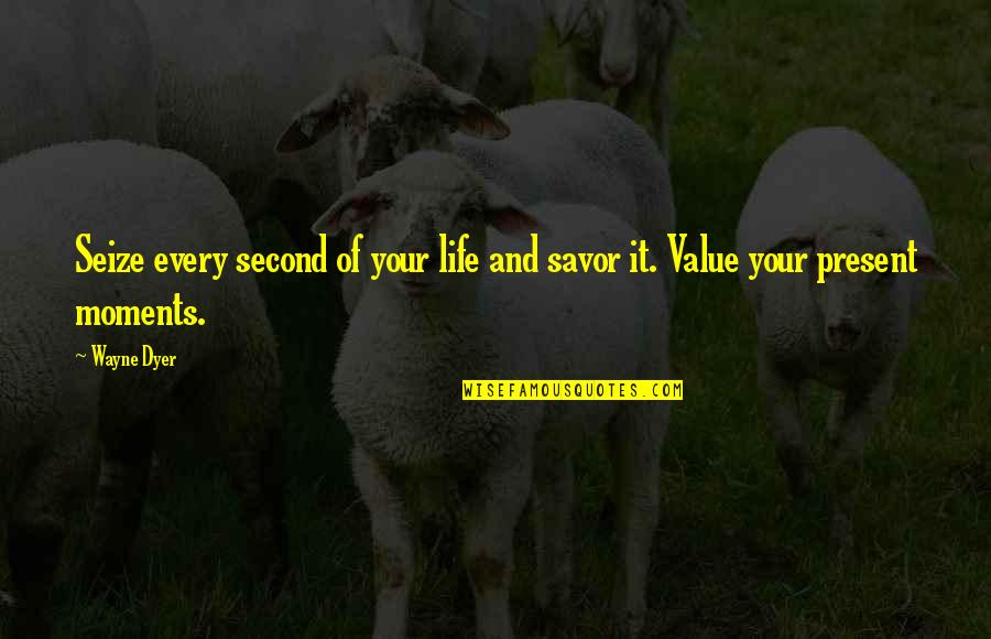 Savoring Life Quotes By Wayne Dyer: Seize every second of your life and savor