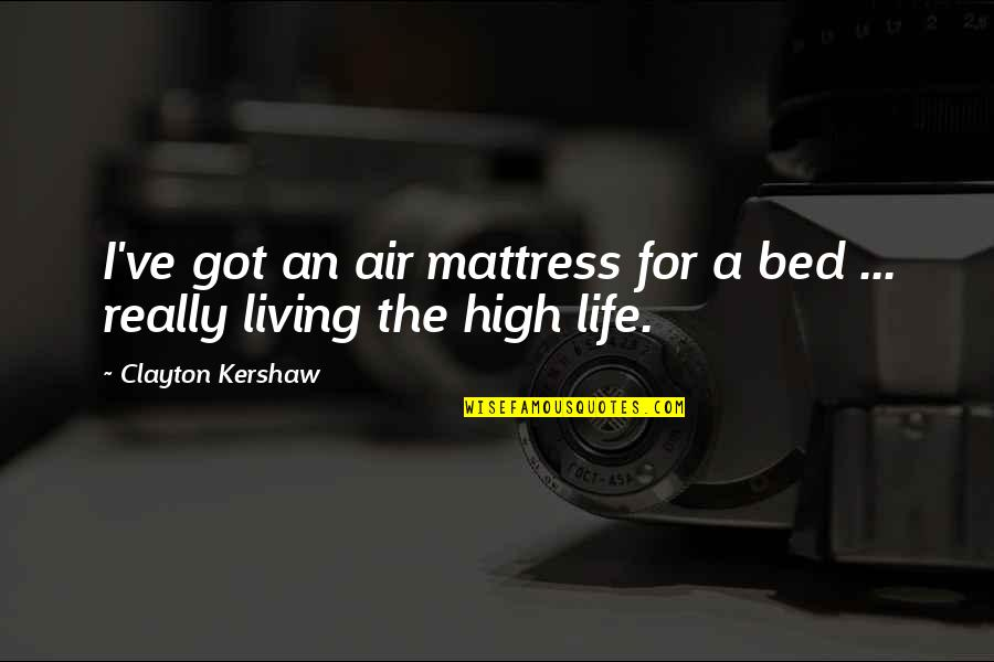 Sawan Somwar Quotes By Clayton Kershaw: I've got an air mattress for a bed