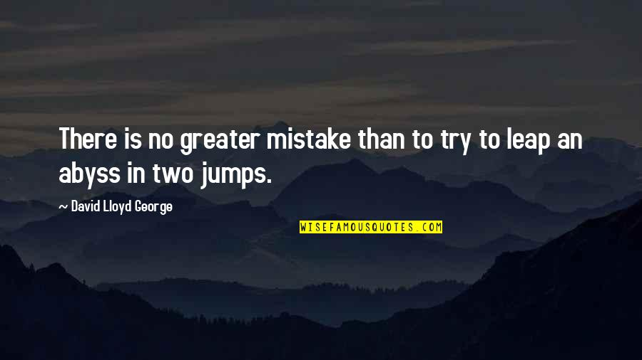 Sawan Somwar Quotes By David Lloyd George: There is no greater mistake than to try
