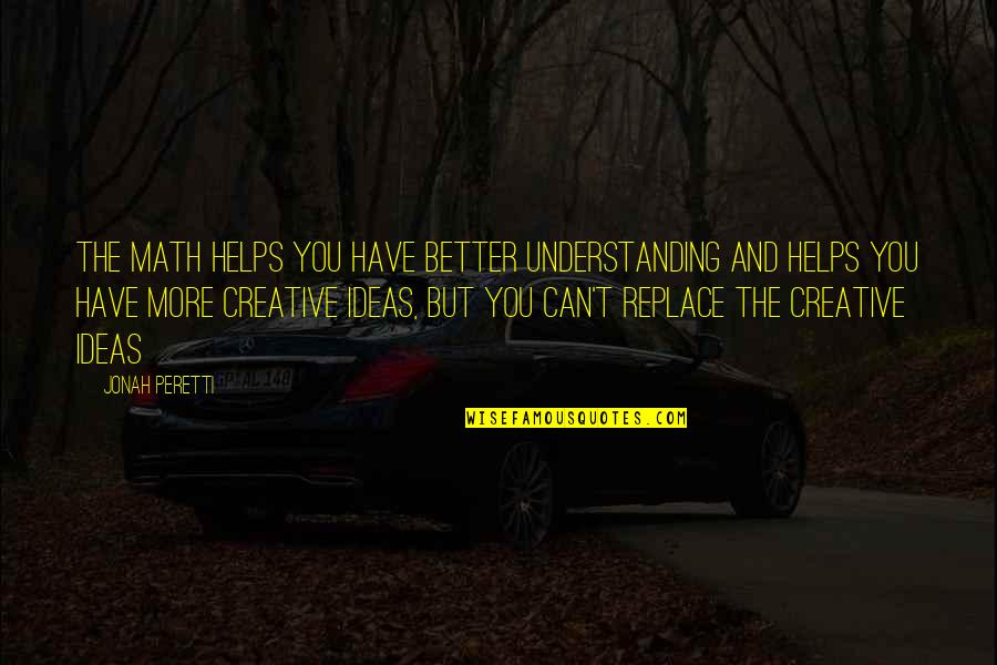 Sawney Webb Quotes By Jonah Peretti: The math helps you have better understanding and