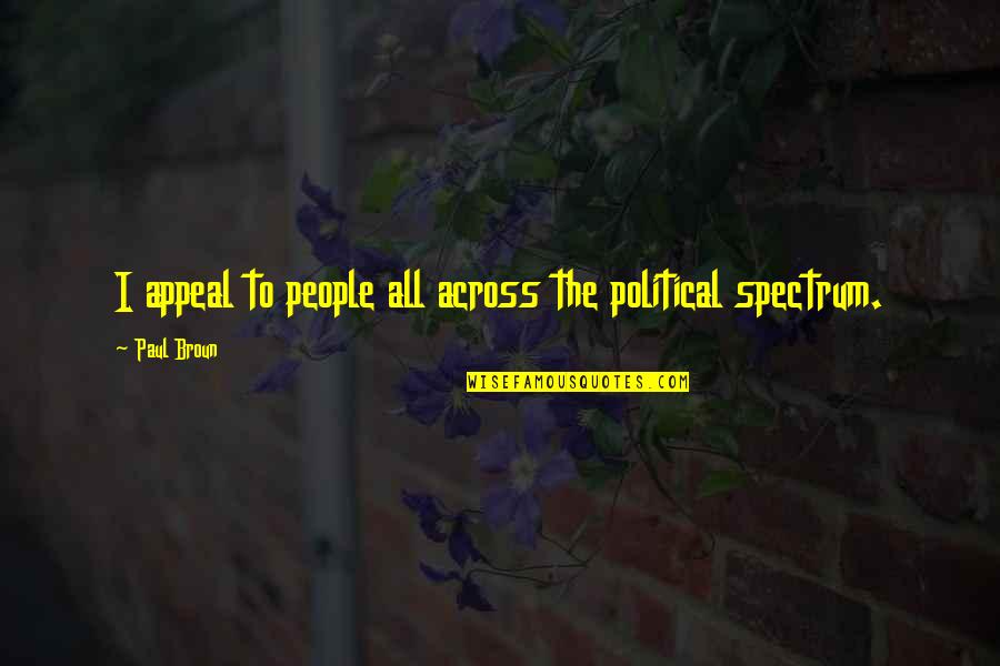 Sawney Webb Quotes By Paul Broun: I appeal to people all across the political