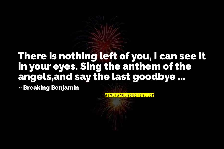 Say Goodbye Quotes By Breaking Benjamin: There is nothing left of you, I can