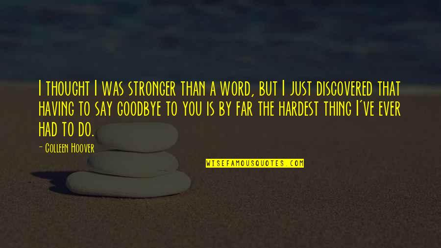Say Goodbye Quotes By Colleen Hoover: I thought I was stronger than a word,