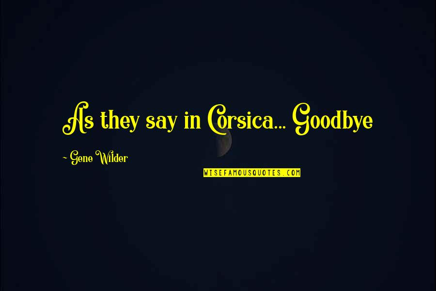 Say Goodbye Quotes By Gene Wilder: As they say in Corsica... Goodbye