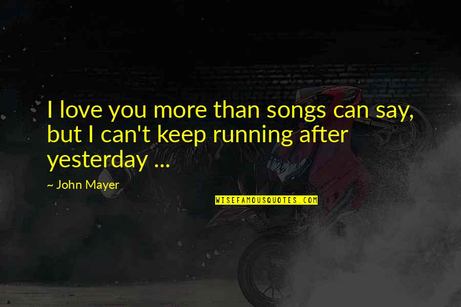 Say Goodbye Quotes By John Mayer: I love you more than songs can say,