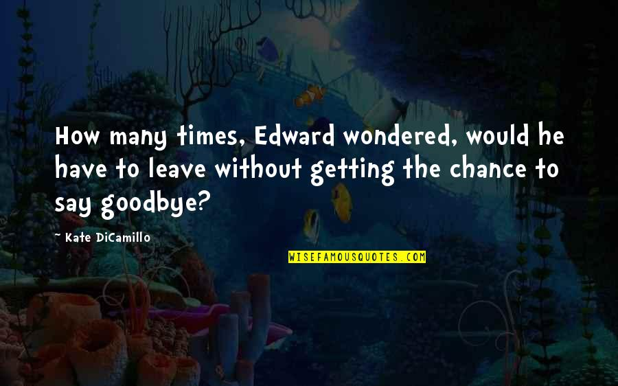 Say Goodbye Quotes By Kate DiCamillo: How many times, Edward wondered, would he have