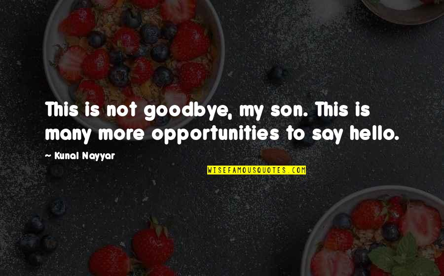 Say Goodbye Quotes By Kunal Nayyar: This is not goodbye, my son. This is