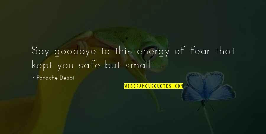 Say Goodbye Quotes By Panache Desai: Say goodbye to this energy of fear that