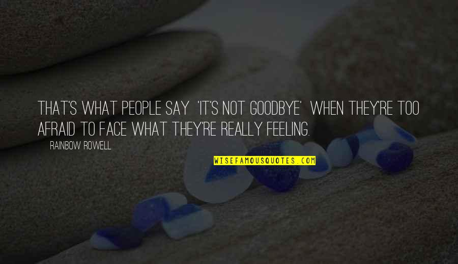 Say Goodbye Quotes By Rainbow Rowell: That's what people say 'It's not goodbye' when