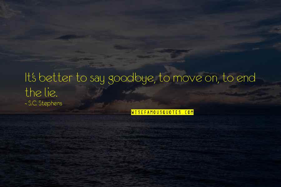 Say Goodbye Quotes By S.C. Stephens: It's better to say goodbye, to move on,