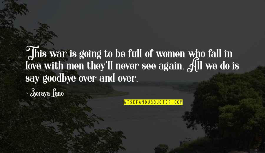 Say Goodbye Quotes By Soraya Lane: This war is going to be full of