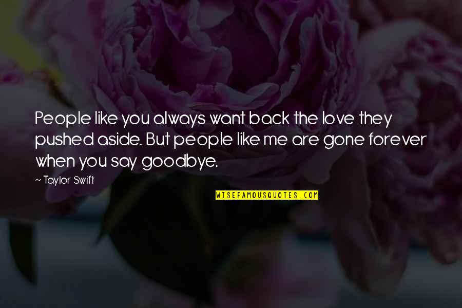 Say Goodbye Quotes By Taylor Swift: People like you always want back the love