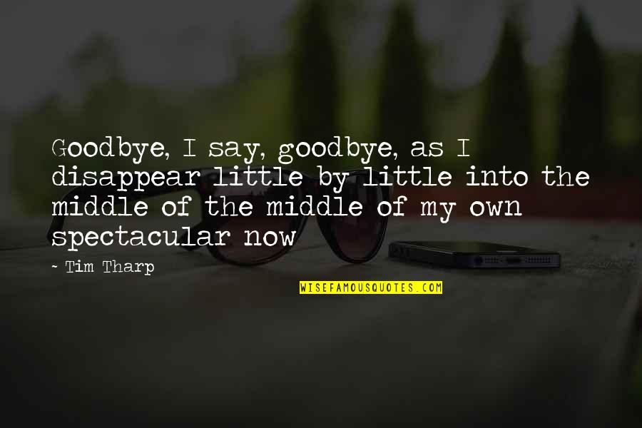Say Goodbye Quotes By Tim Tharp: Goodbye, I say, goodbye, as I disappear little