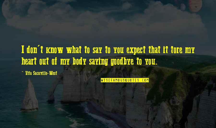 Say Goodbye Quotes By Vita Sackville-West: I don't know what to say to you