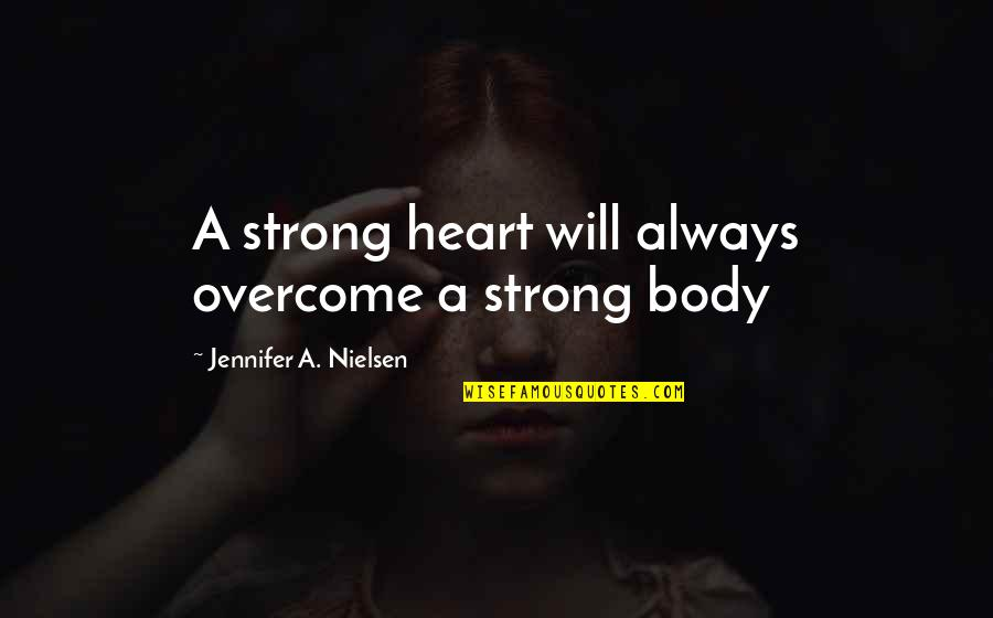 Say No Plastic Quotes By Jennifer A. Nielsen: A strong heart will always overcome a strong