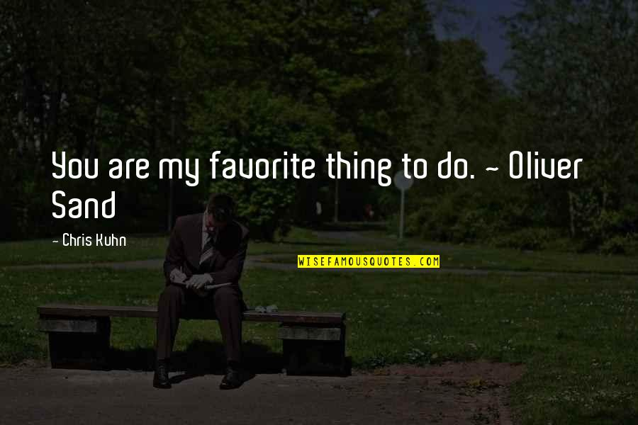 Sayed Jamaluddin Afghan Quotes By Chris Kuhn: You are my favorite thing to do. ~