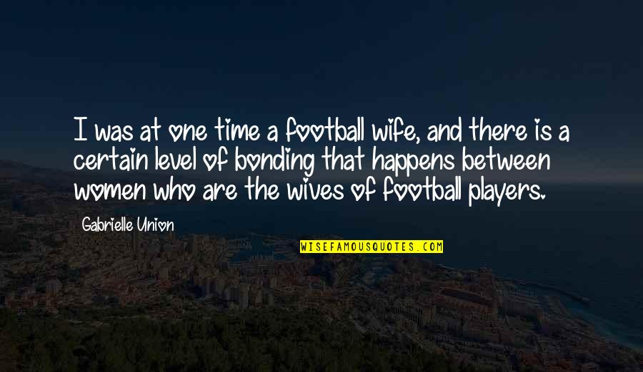 Sayed Jamaluddin Afghan Quotes By Gabrielle Union: I was at one time a football wife,